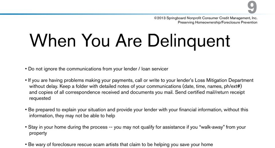 Send certified mail/return receipt requested Be prepared to explain your situation and provide your lender with your financial information, without this information, they may not be able to