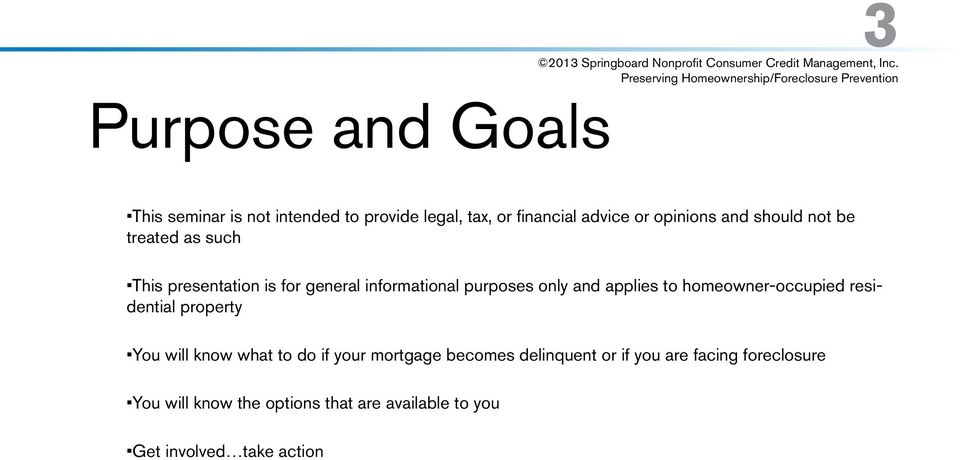applies to homeowner-occupied residential property You will know what to do if your mortgage becomes