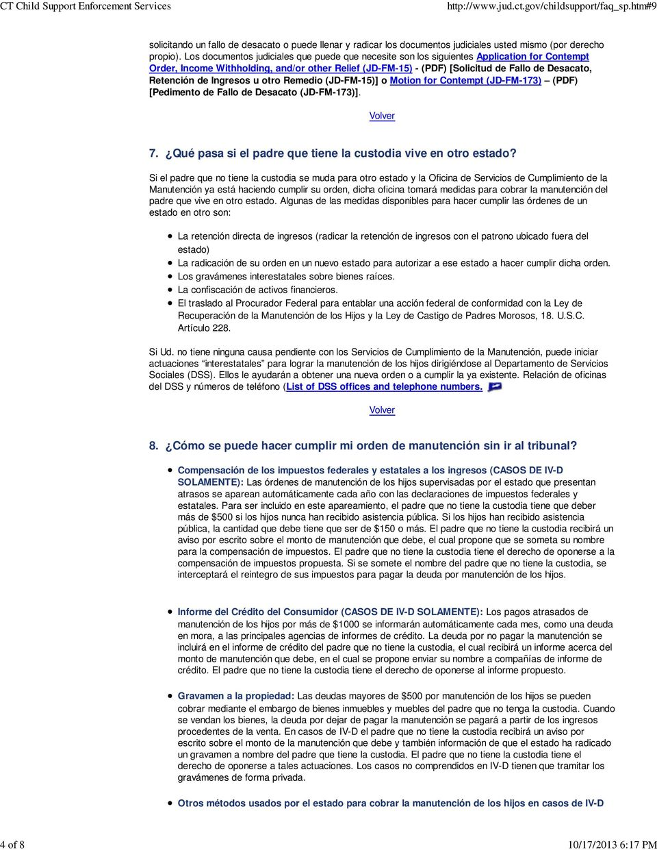 Los documentos judiciales que puede que necesite son los siguientes Application for Contempt Order, Income Withholding, and/or other Relief (JD-FM-15) - (PDF) [Solicitud de Fallo de Desacato,