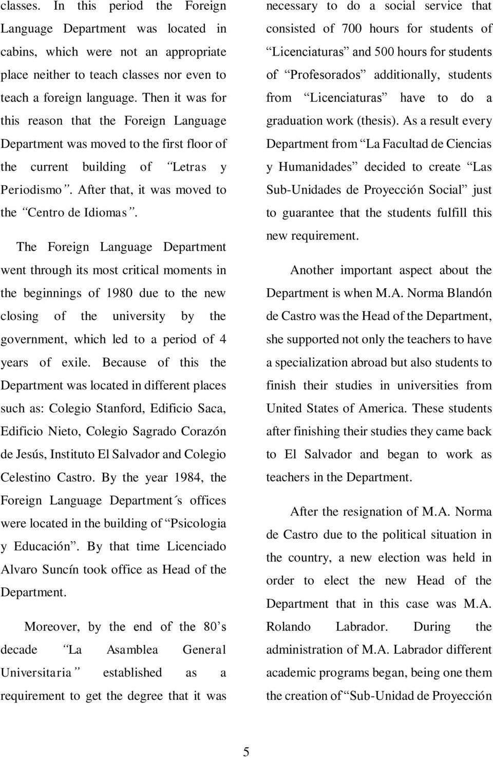 The Foreign Language Department went through its most critical moments in the beginnings of 1980 due to the new closing of the university by the government, which led to a period of 4 years of exile.