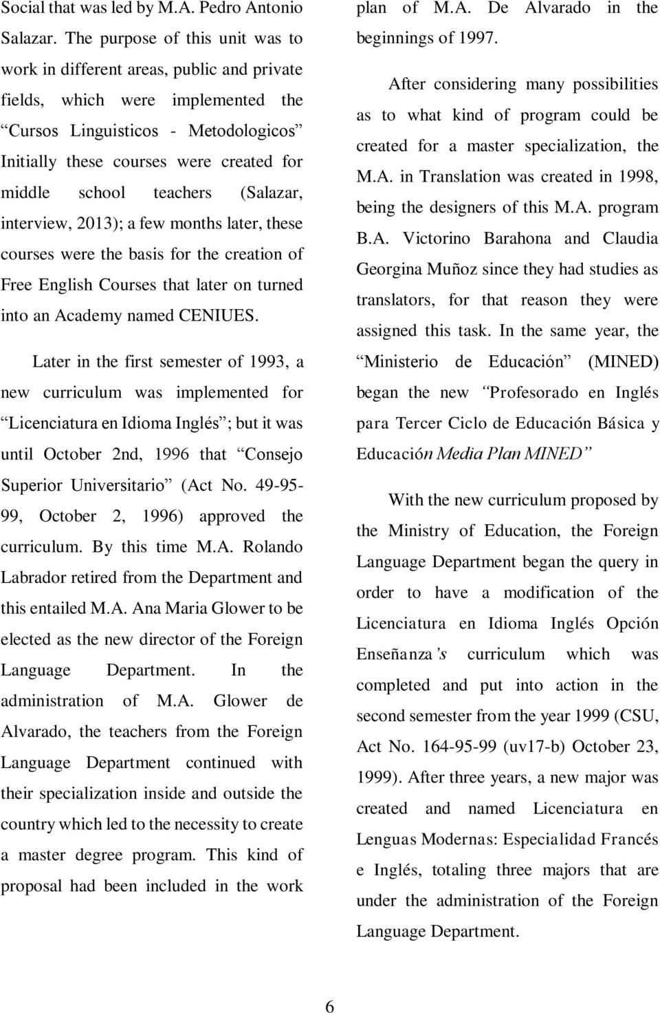 school teachers (Salazar, interview, 2013); a few months later, these courses were the basis for the creation of Free English Courses that later on turned into an Academy named CENIUES.