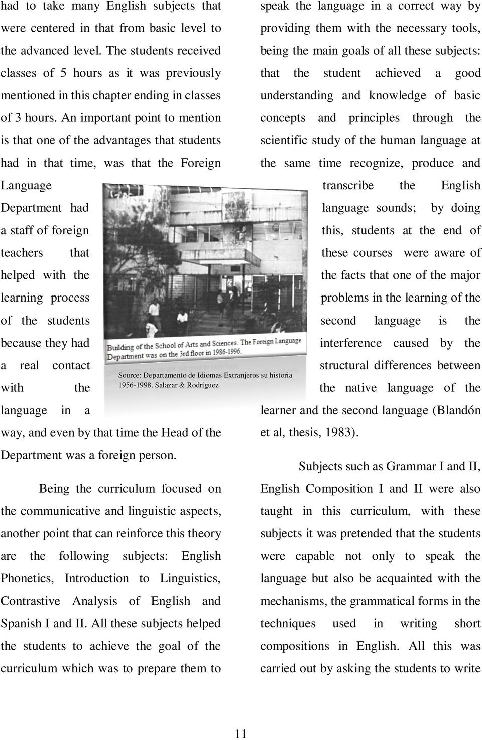 An important point to mention is that one of the advantages that students had in that time, was that the Foreign Language Department had a staff of foreign teachers that helped with the learning