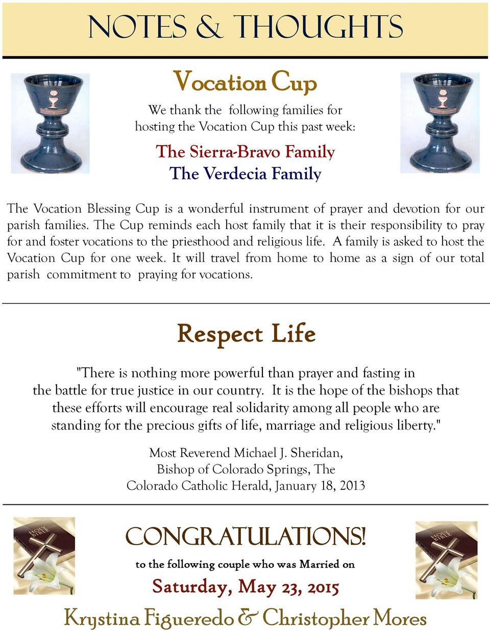 A family is asked to host the Vocation Cup for one week. It will travel from home to home as a sign of our total parish commitment to praying for vocations.