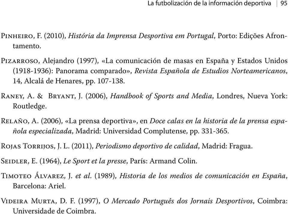Raney, A. & Bryant, J. (2006), Handbook of Sports and Media, Londres, Nueva York: Routledge. Relaño, A.