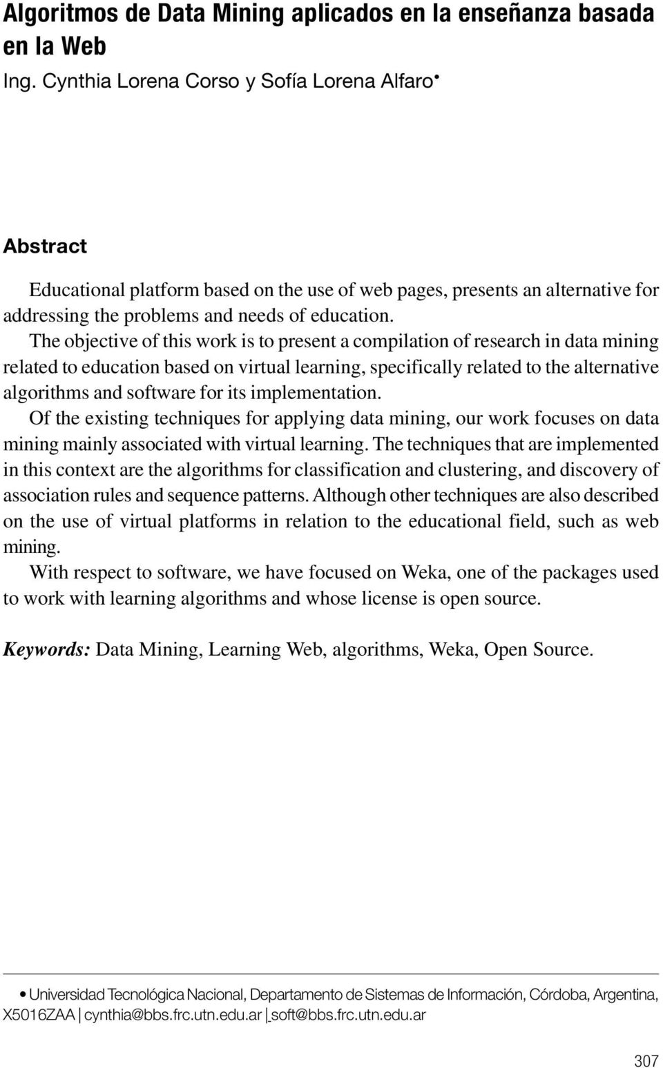 The objective of this work is to present a compilation of research in data mining related to education based on virtual learning, specifically related to the alternative algorithms and software for