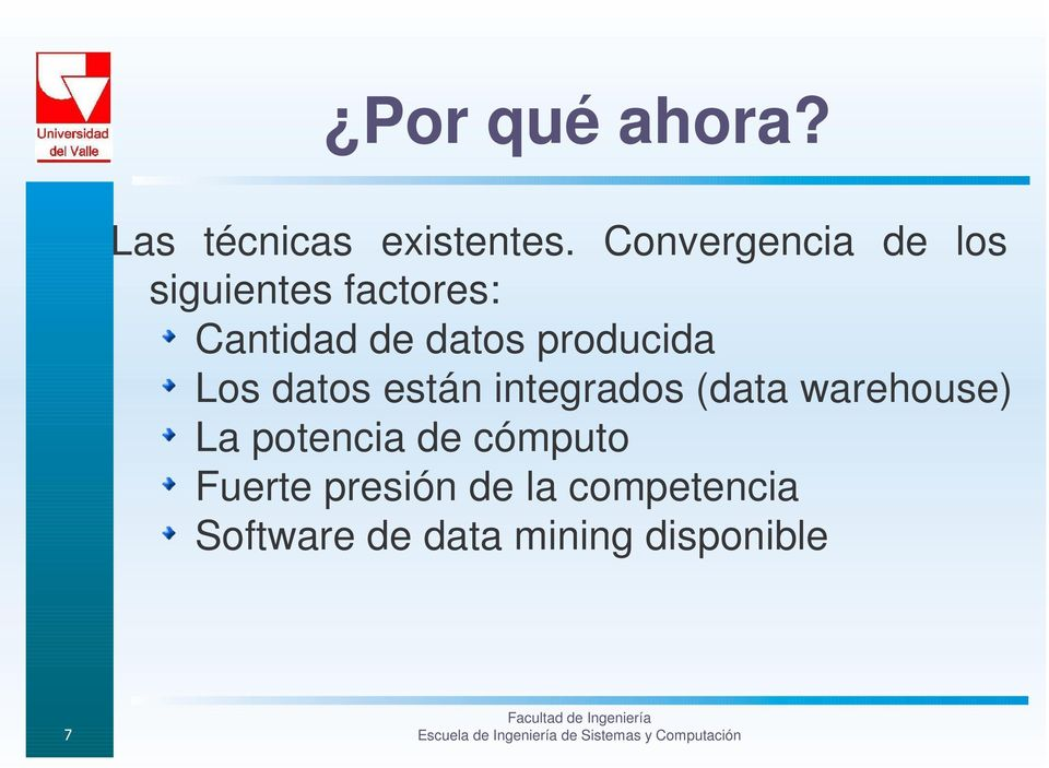 producida Los datos están integrados (data warehouse) La
