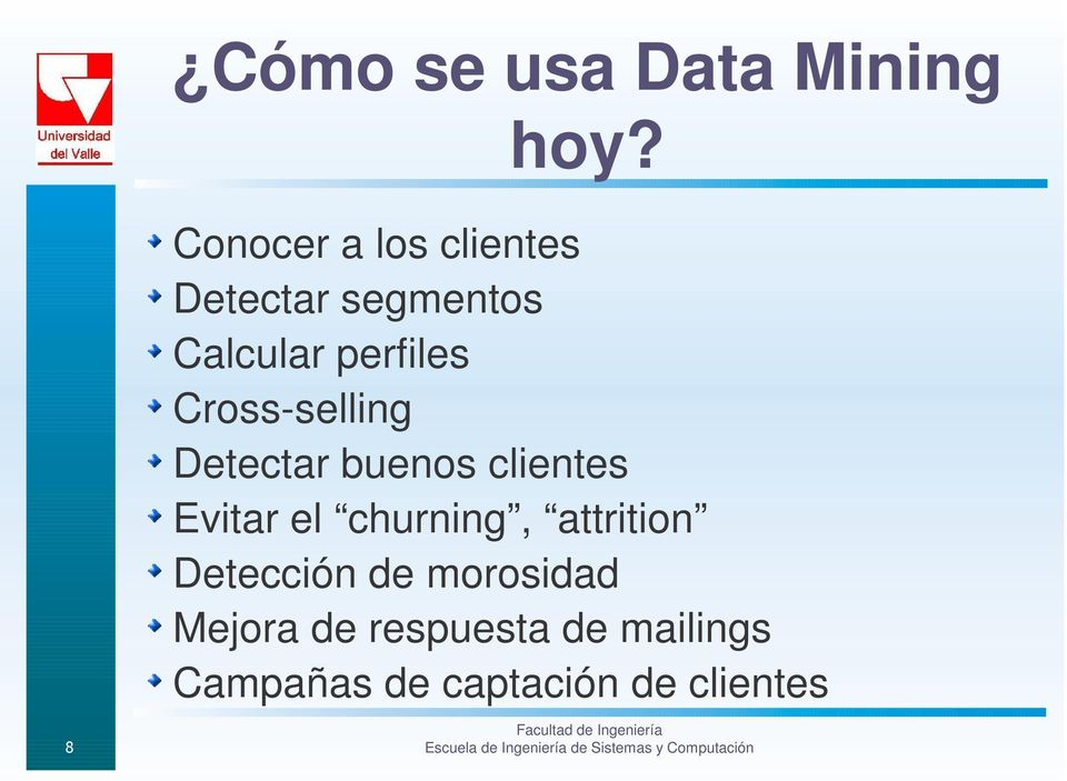 Cross-selling Detectar buenos clientes Evitar el churning,