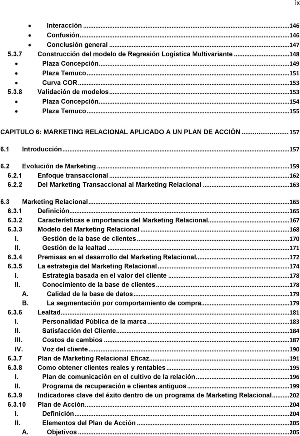 ..162 6.2.2 Del Marketing Transaccional al Marketing Relacional...163 6.3 Marketing Relacional...165 6.3.1 Definición...165 6.3.2 Características e importancia del Marketing Relacional...167 6.3.3 Modelo del Marketing Relacional.
