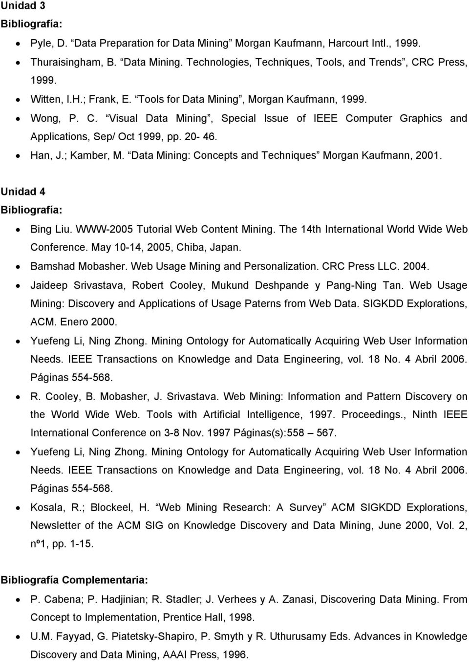 Data Mining: Concepts and Techniques Morgan Kaufmann, 2001. Unidad 4 Bing Liu. WWW-2005 Tutorial Web Content Mining. The 14th International World Wide Web Conference. May 10-14, 2005, Chiba, Japan.