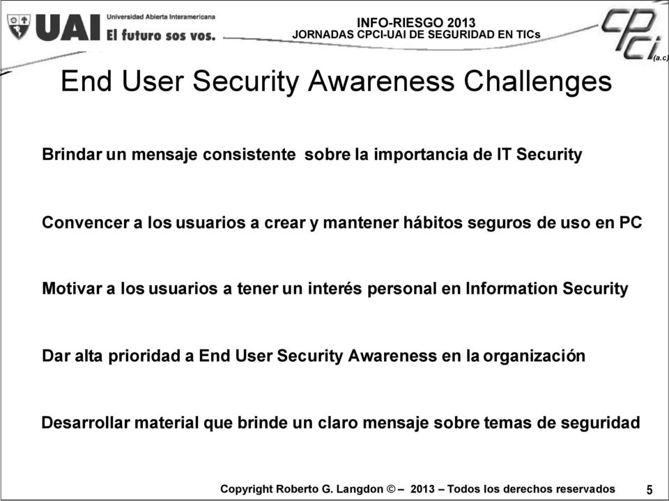 usuarios a tener un interés personal en Information Security Dar alta prioridad a End User Security