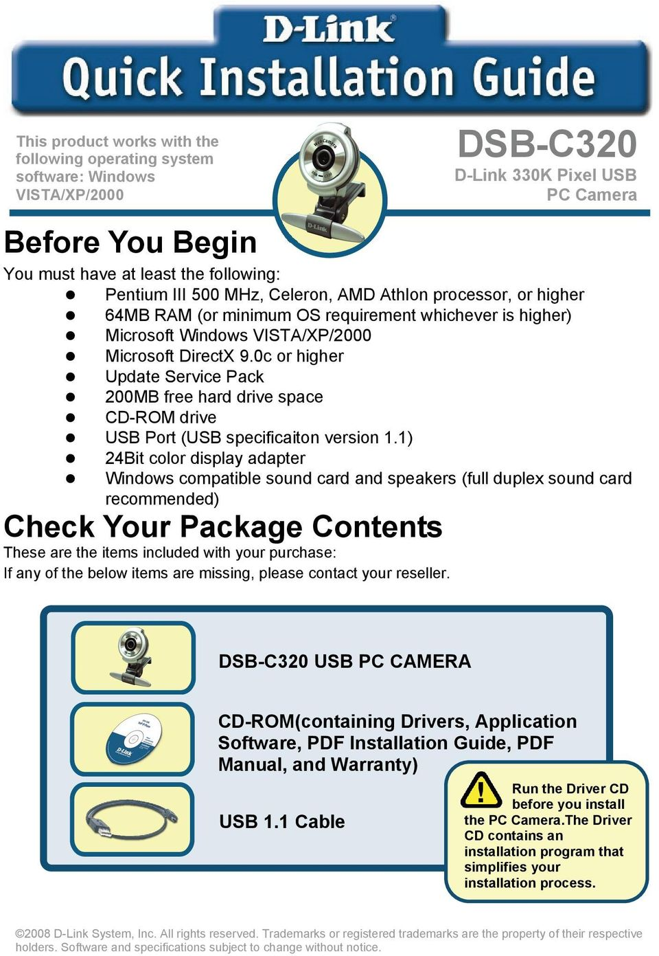 0c or higher Update Service Pack 200MB free hard drive space CD-ROM drive USB Port (USB specificaiton version 1.
