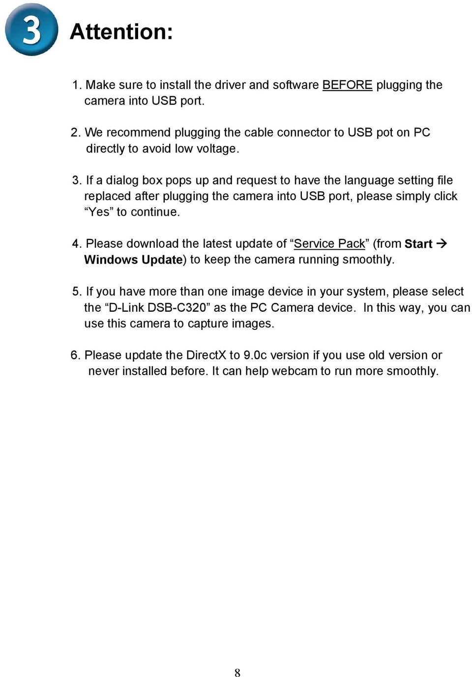 Please download the latest update of Service Pack (from Start Windows Update) to keep the camera running smoothly. 5.