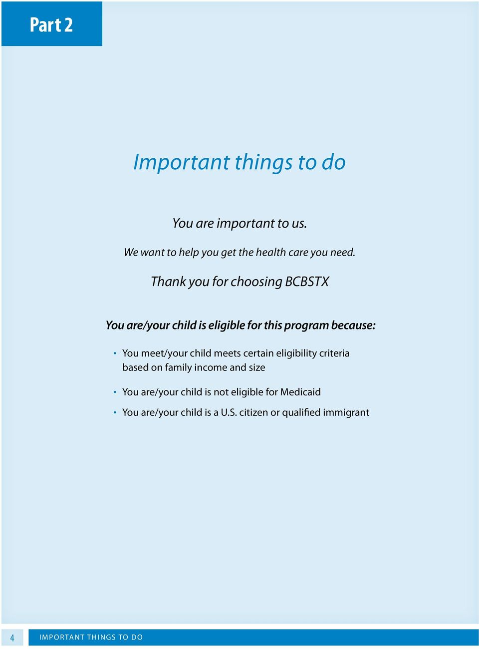 Thank you for choosing BCBSTX You are/your child is eligible for this program because: You meet/your