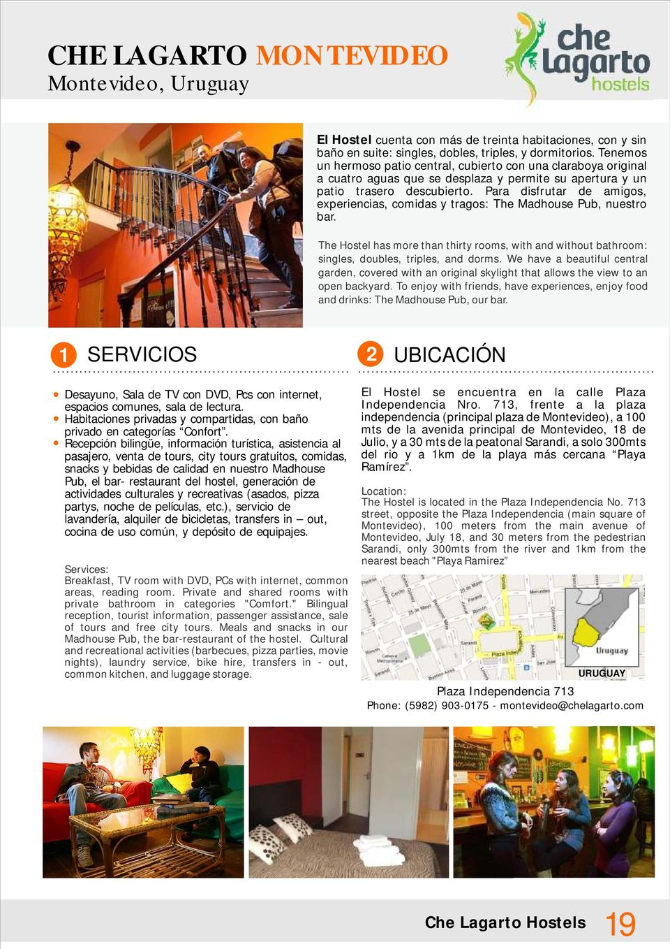Para disfrutar de amigos, experiencias, comidas y tragos: The Madhouse Pub, nuestro bar. The Hostel has more than thirty rooms, with and without bathroom: singles, doubles, triples, and dorms.