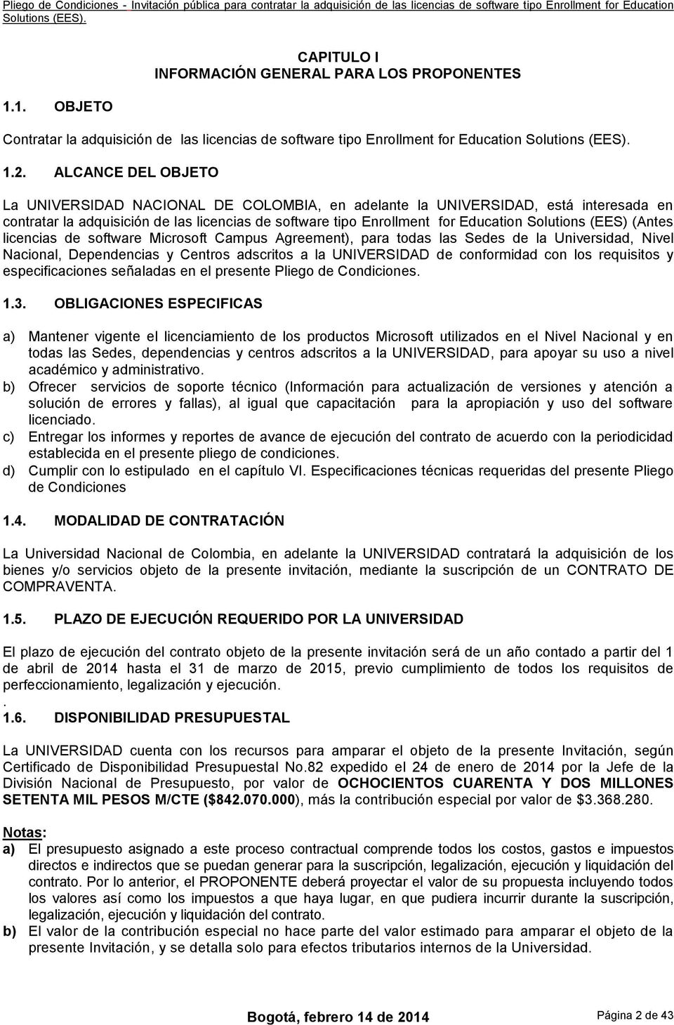 (EES) (Antes licencias de software Microsoft Campus Agreement), para todas las Sedes de la Universidad, Nivel Nacional, Dependencias y Centros adscritos a la UNIVERSIDAD de conformidad con los