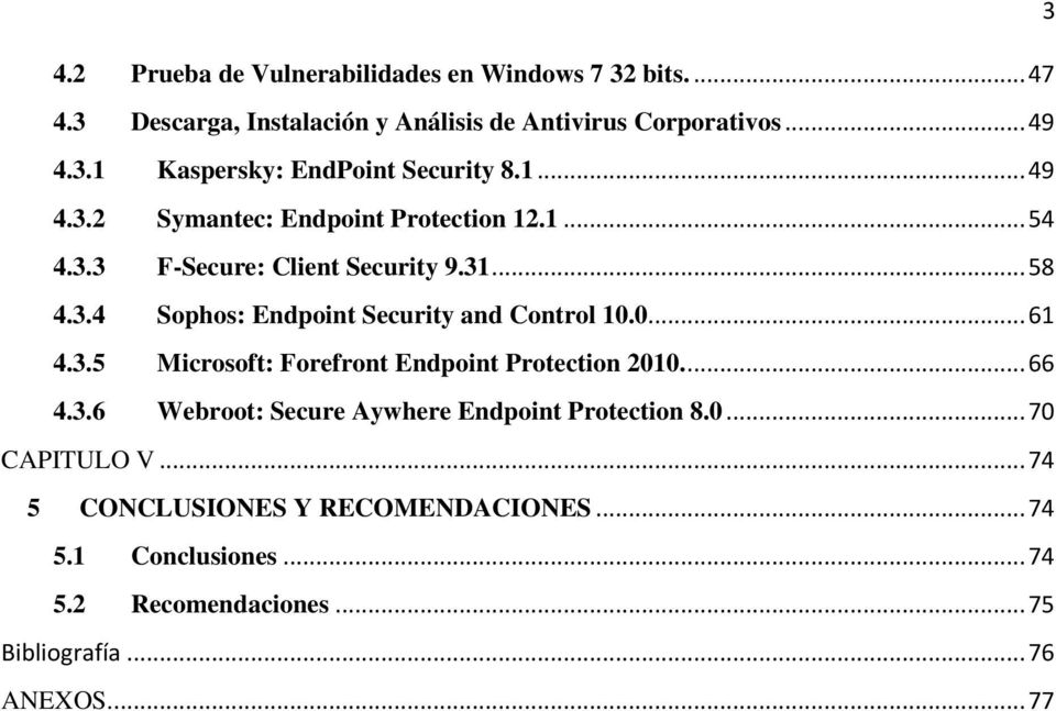 0... 61 4.3.5 Microsoft: Forefront Endpoint Protection 2010.... 66 4.3.6 Webroot: Secure Aywhere Endpoint Protection 8.0... 70 CAPITULO V.