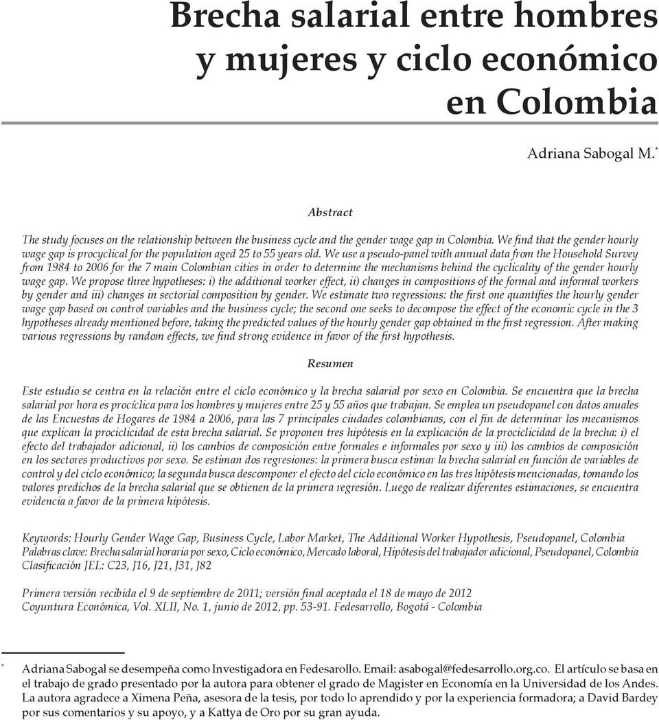 We use a pseudo-panel with annual data from the Household Survey from 1984 to 2006 for the 7 main Colombian cities in order to determine the mechanisms behind the cyclicality of the gender hourly