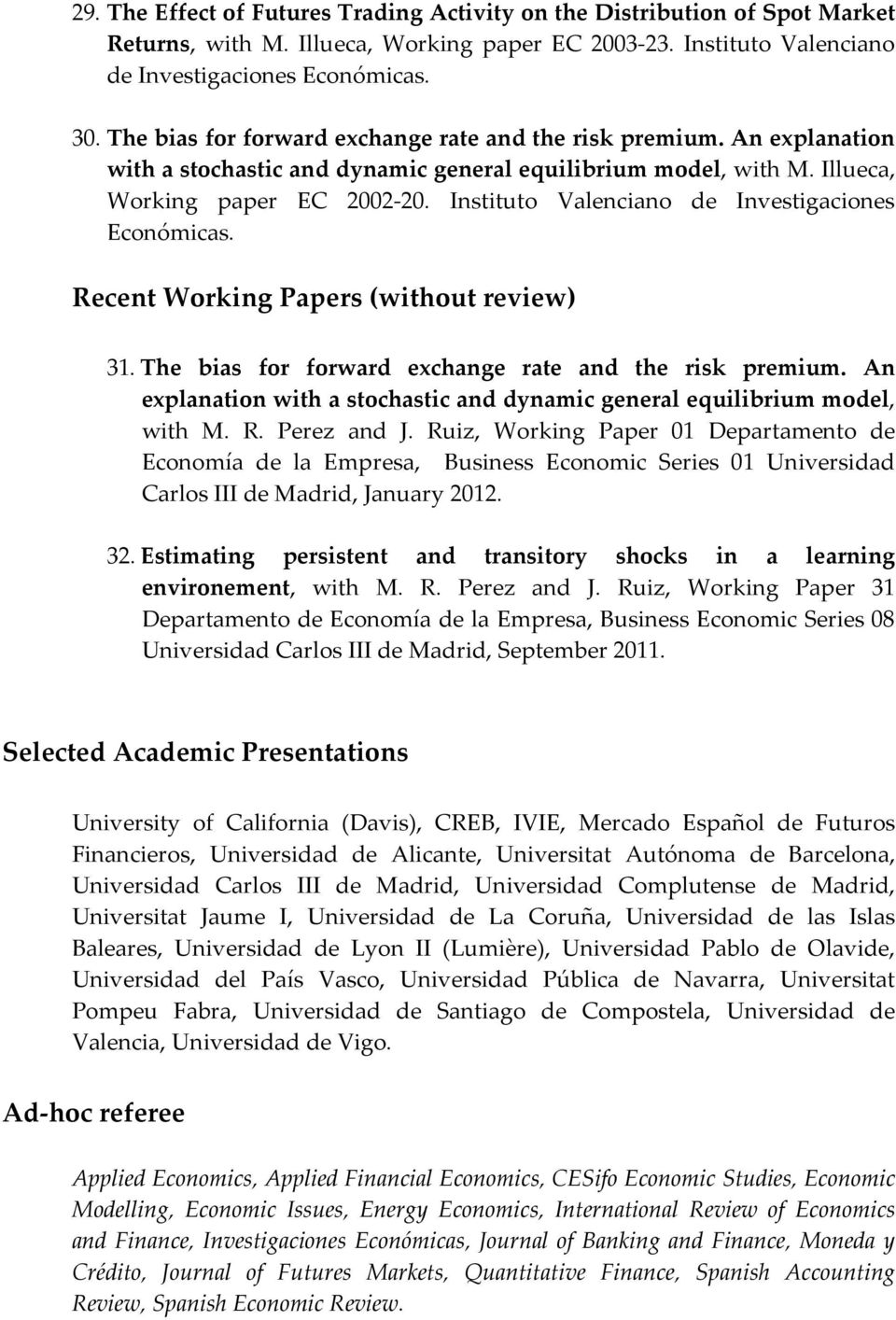 Instituto Valenciano de Investigaciones Económicas. Recent Working Papers (without review) 31. The bias for forward exchange rate and the risk premium.