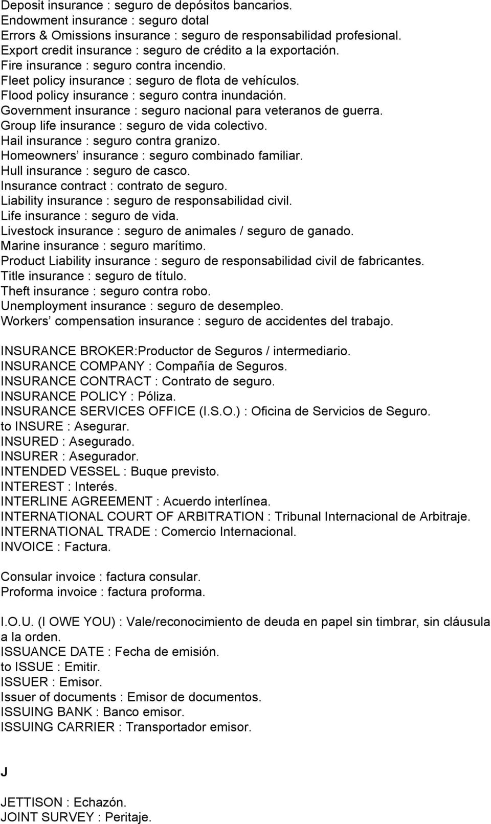 Flood policy insurance : seguro contra inundación. Government insurance : seguro nacional para veteranos de guerra. Group life insurance : seguro de vida colectivo.