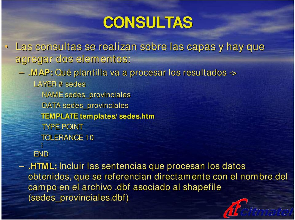 sedes_provinciales TEMPLATE templates/sedes.htm TYPE POINT TOLERANCE 10. END.