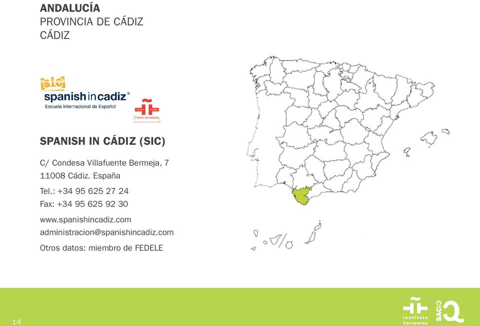 : +34 95 625 27 24 Fax: +34 95 625 92 30 www.spanishincadiz.