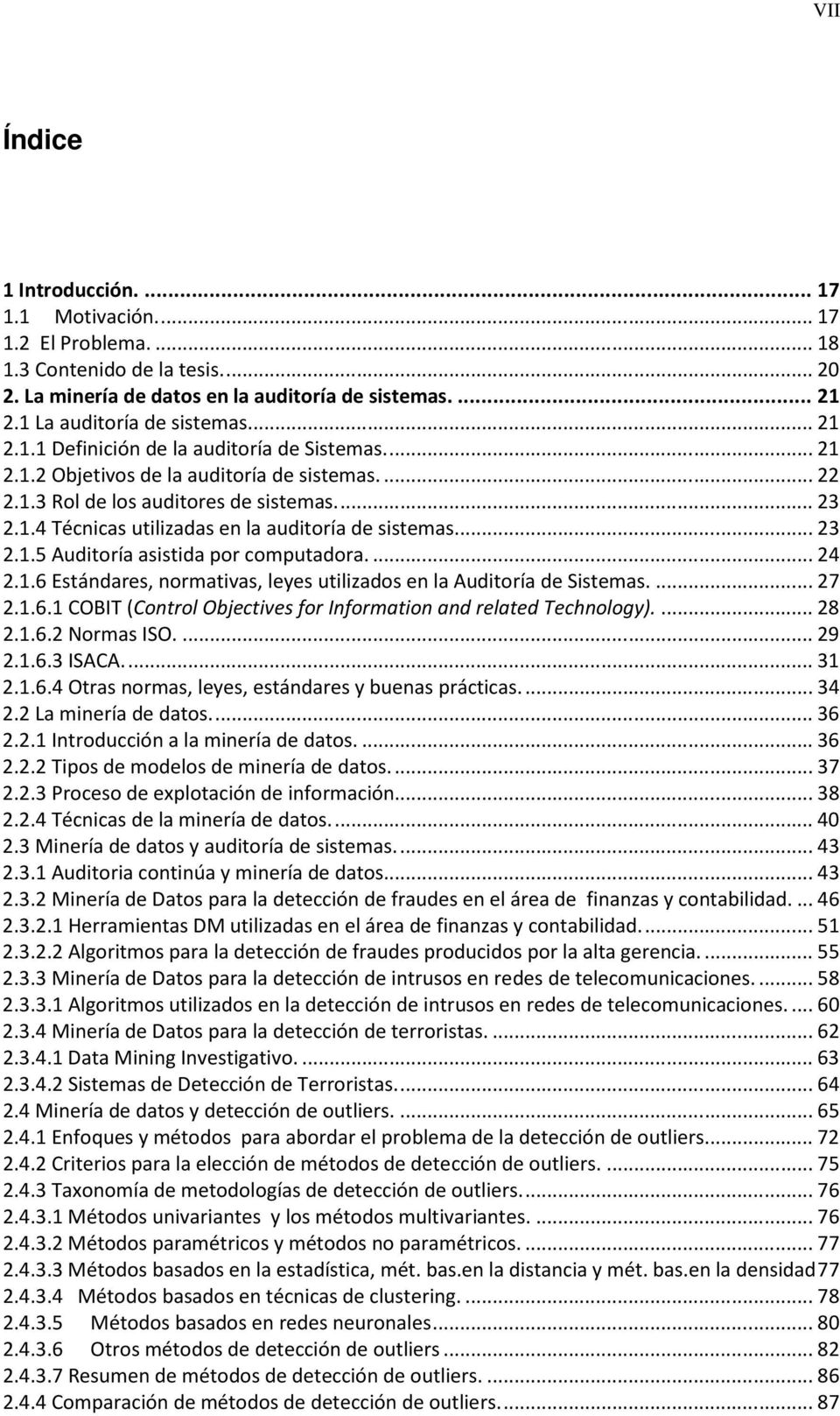 ... 23 2.1.5 Auditoría asistida por computadora.... 24 2.1.6 Estándares, normativas, leyes utilizados en la Auditoría de Sistemas.... 27 2.1.6.1 COBIT (Control Objectives for Information and related Technology).