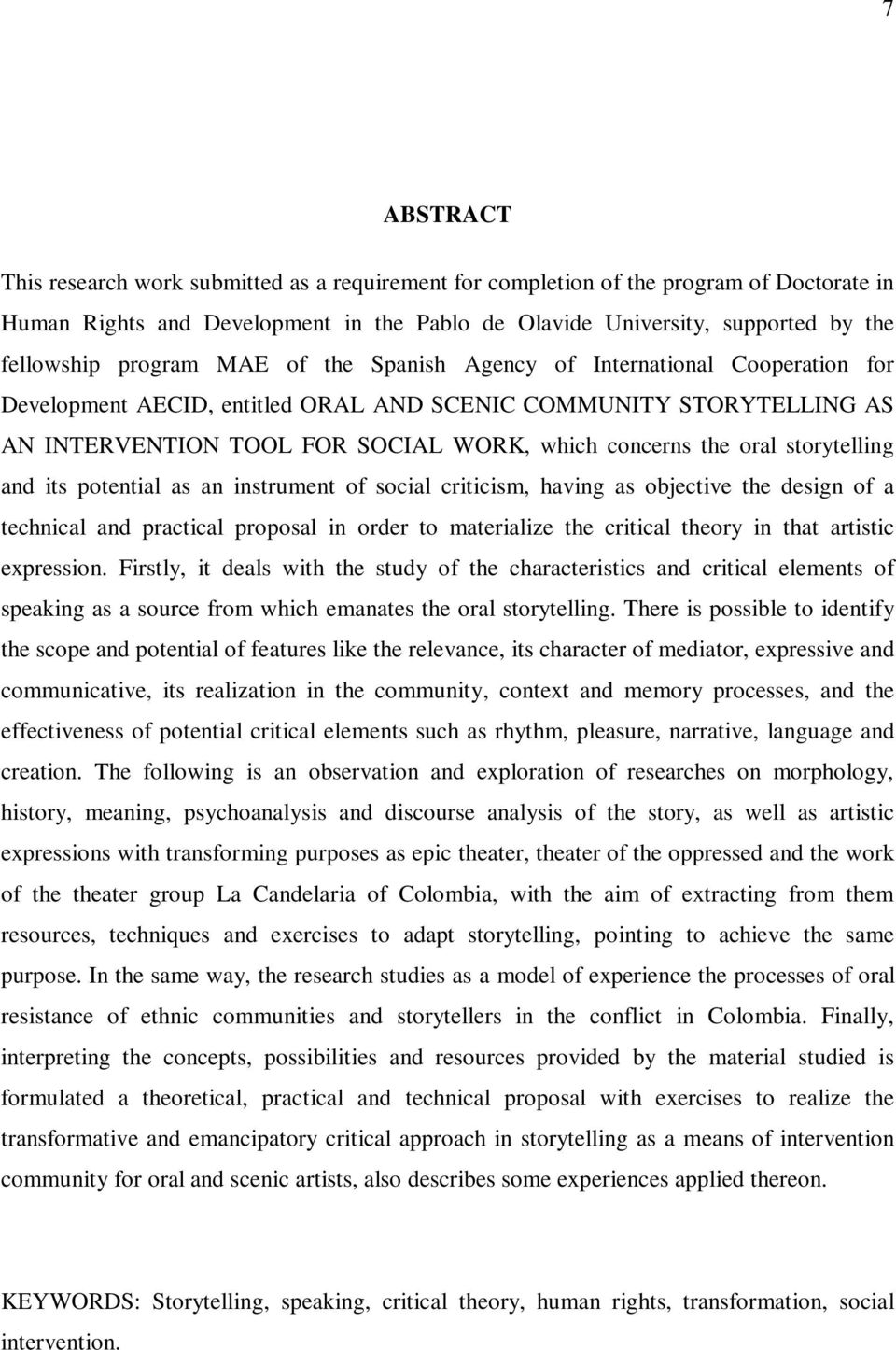 storytelling and its potential as an instrument of social criticism, having as objective the design of a technical and practical proposal in order to materialize the critical theory in that artistic
