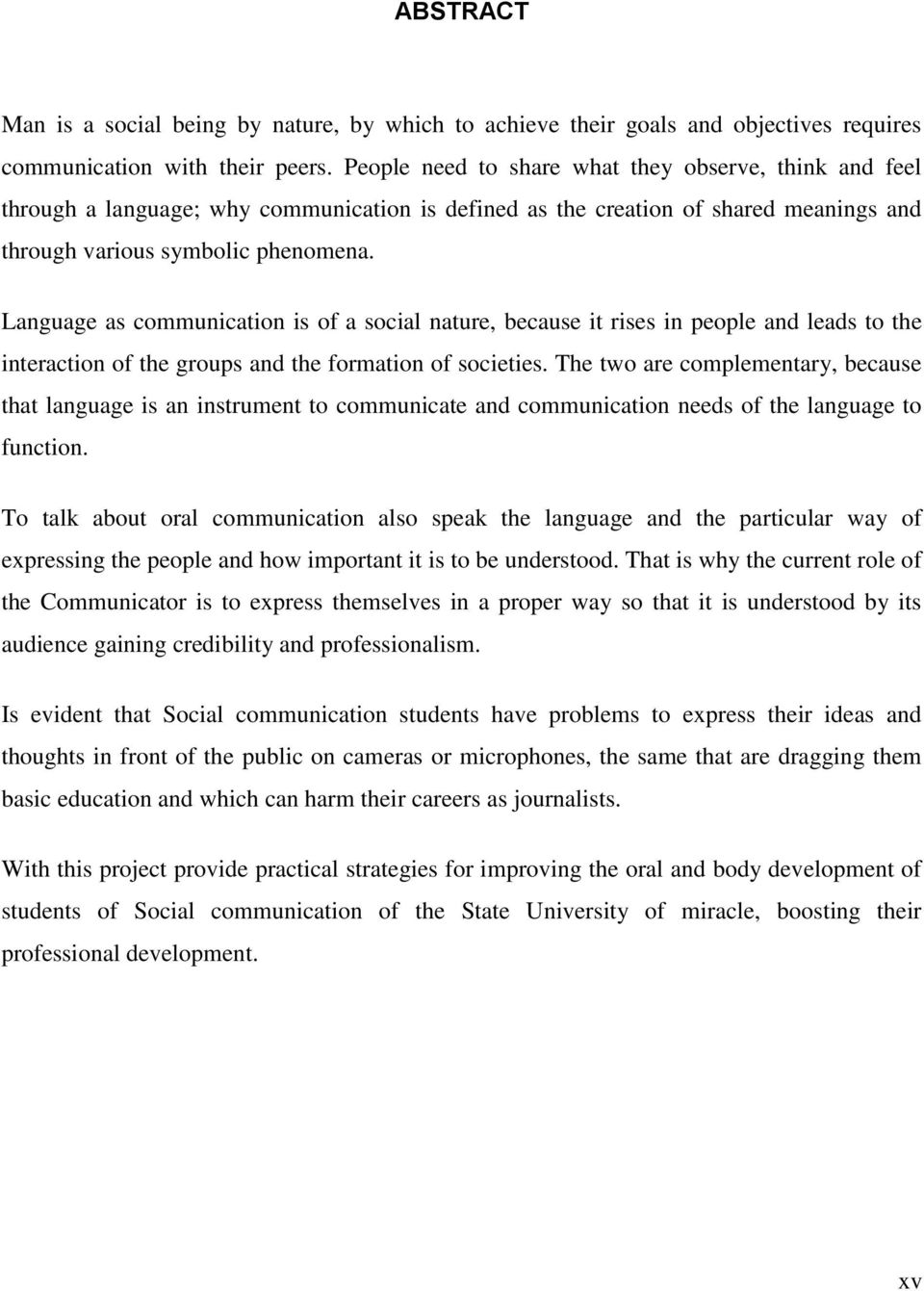 Language as communication is of a social nature, because it rises in people and leads to the interaction of the groups and the formation of societies.