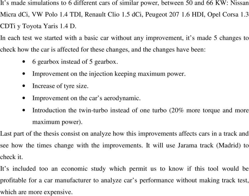 gearbox. Improvement on the injection keeping maximum power. Increase of tyre size. Improvement on the car s aerodynamic.