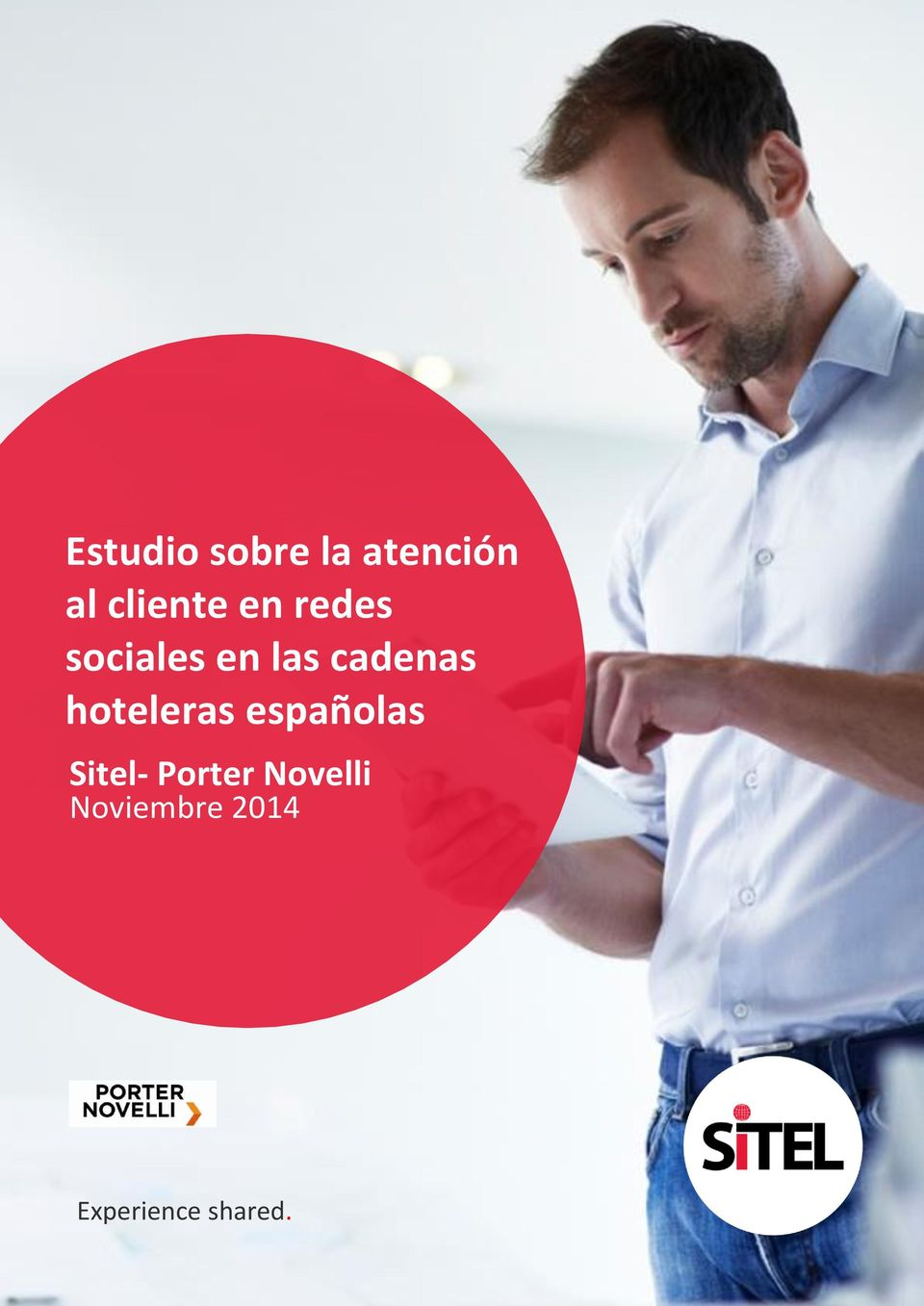 By: Gesner Filoso Sitel Global Product Marketing Director Estudio sobre la atención Who should read this document: al cliente en