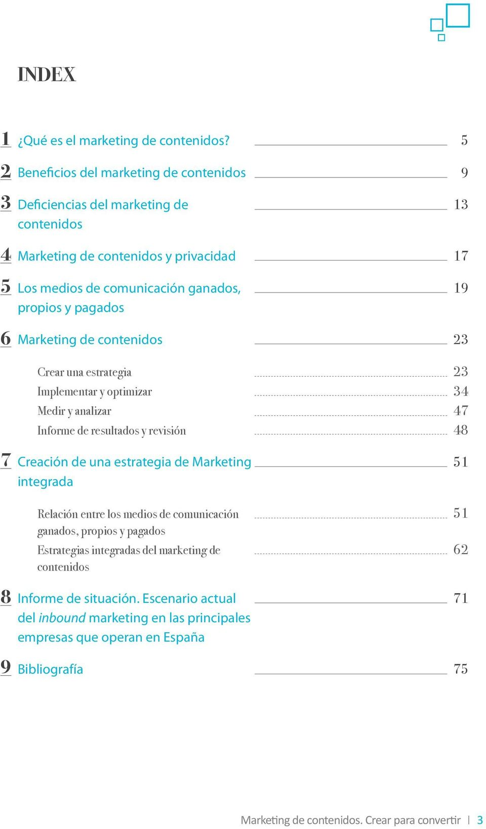Marketing de contenidos 9 13 17 19 23 7 8 Crear una estrategia Implementar y optimizar Medir y analizar Informe de resultados y revisión Creación de una estrategia de Marketing