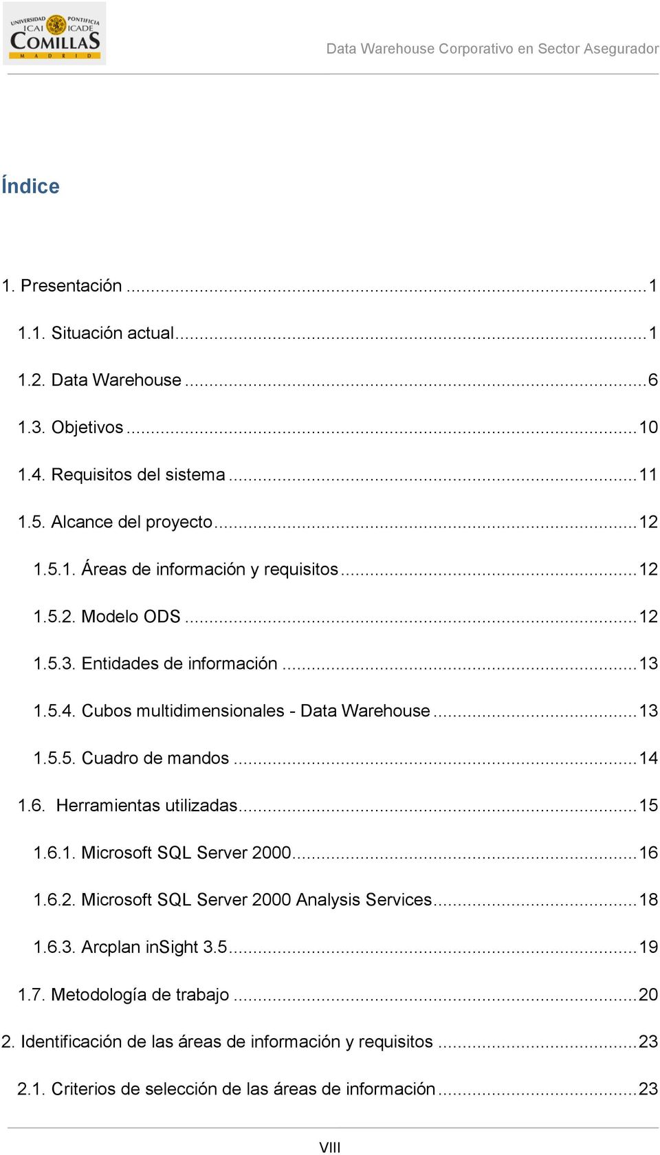 Herramientas utilizadas... 15 1.6.1. Microsoft SQL Server 2000... 16 1.6.2. Microsoft SQL Server 2000 Analysis Services... 18 1.6.3. Arcplan insight 3.5... 19 1.7.