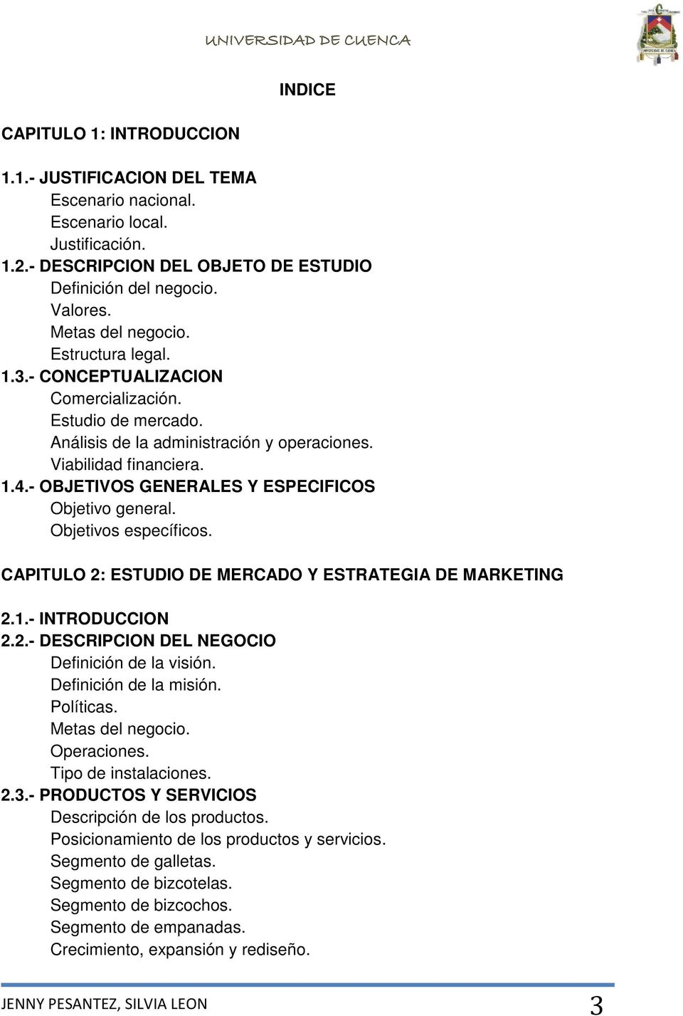 - OBJETIVOS GENERALES Y ESPECIFICOS Objetivo general. Objetivos específicos. CAPITULO 2: ESTUDIO DE MERCADO Y ESTRATEGIA DE MARKETING 2.1.- INTRODUCCION 2.2.- DESCRIPCION DEL NEGOCIO Definición de la visión.