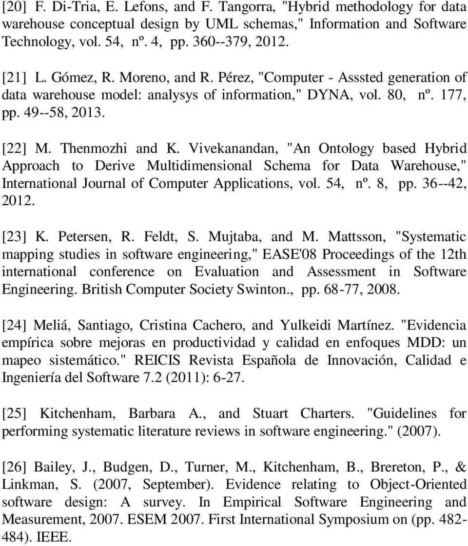 "Vivekanandan, ""An Ontology based Hybrid Approach to Derive Multidimensional Schema for Data Warehouse,"" International Journal of Computer Applications, vol. 54, nº. 8, pp. 36--42, 2012. [23] K."