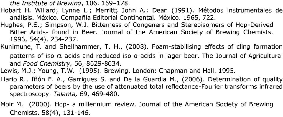 Kunimune, T. and Shellhammer, T. H., (2008). Foam-stabilising effects of cling formation patterns of iso- -acids and reduced iso-α-acids in lager beer.