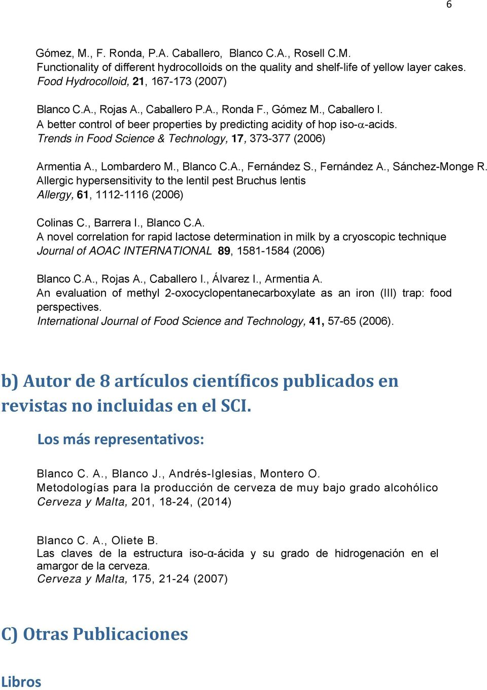 Trends in Food Science & Technology, 17, 373-377 (2006) Armentia A., Lombardero M., Blanco C.A., Fernández S., Fernández A., Sánchez-Monge R.