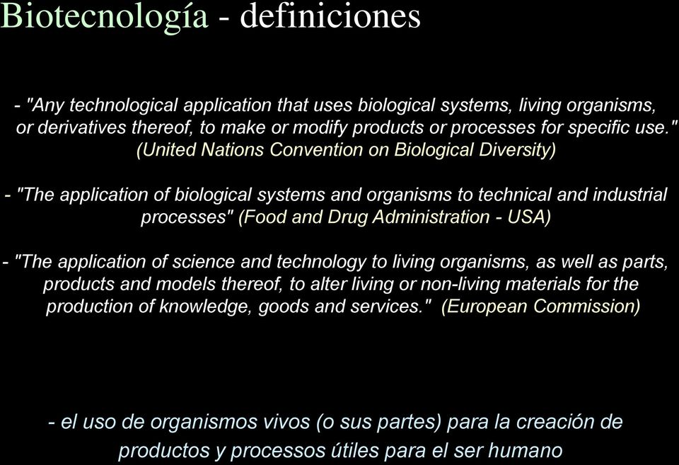 """ (United Nations Convention on Biological Diversity) - ""The application of biological systems and organisms to technical and industrial processes"" (Food and Drug Administration"