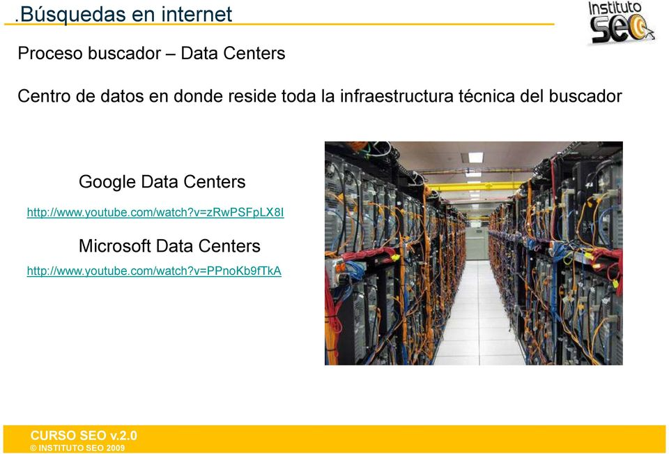 buscador Google Data Centers http://www.youtube.com/watch?