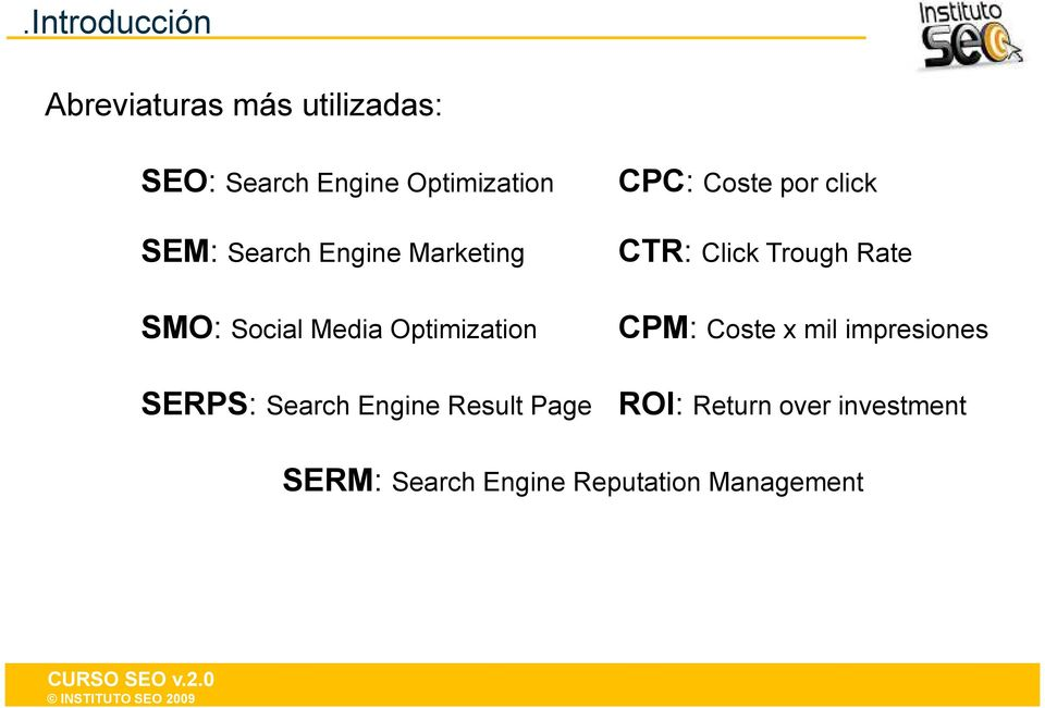 Social Media Optimization CPM: Coste x mil impresiones SERPS: Search Engine
