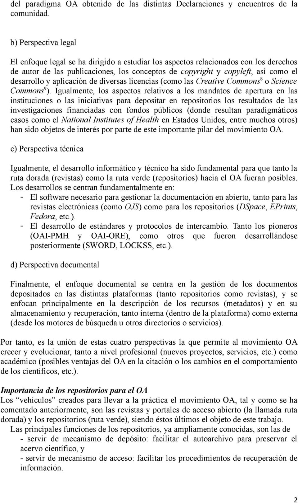 aplicación de diversas licencias (como las Creative Commons8 o Science Commons9).