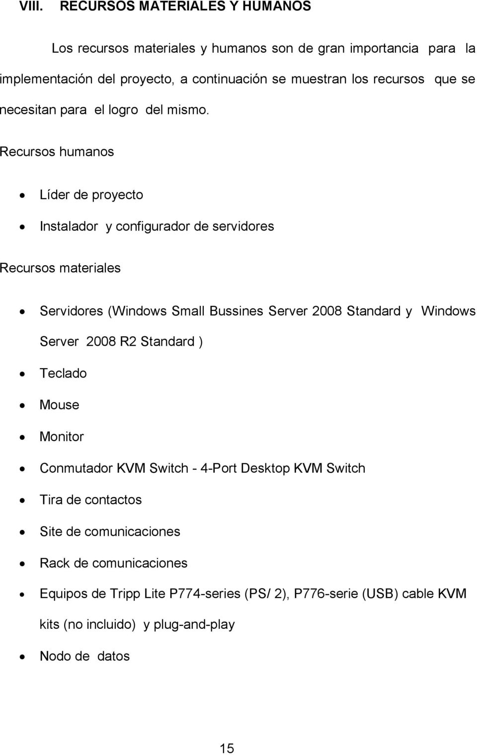 Recursos humanos Líder de proyecto Instalador y configurador de servidores Recursos materiales Servidores (Windows Small Bussines Server 2008 Standard y Windows