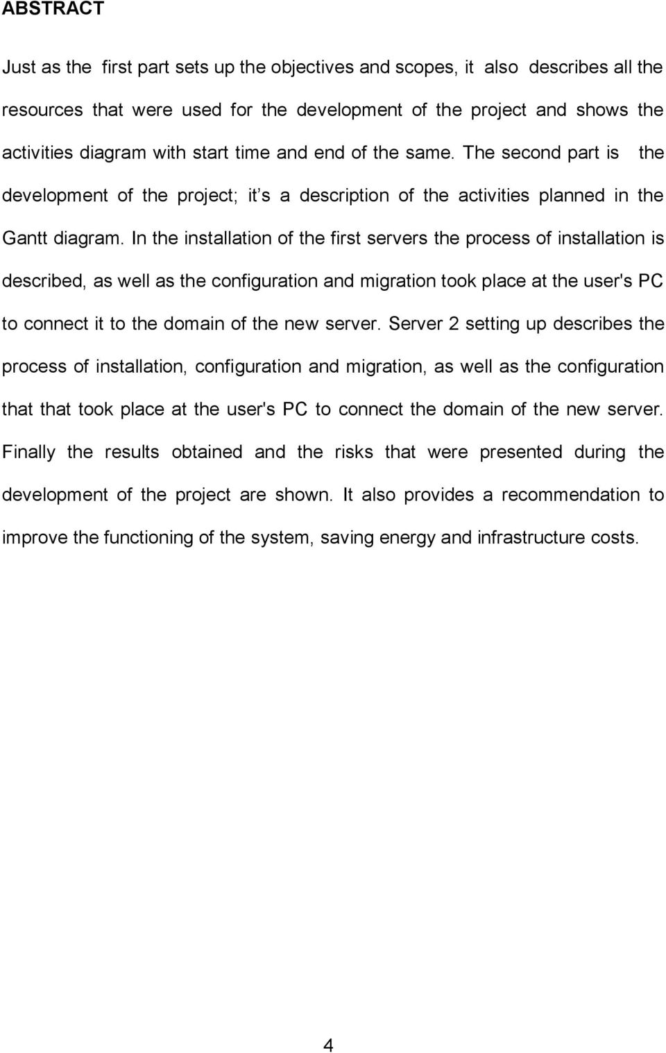In the installation of the first servers the process of installation is described, as well as the configuration and migration took place at the user's PC to connect it to the domain of the new server.