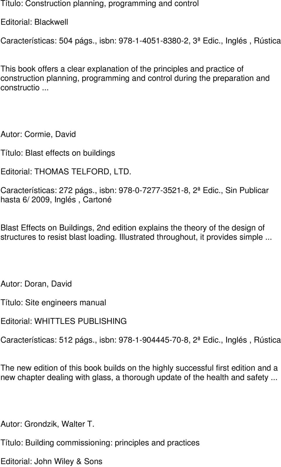 Título: Blast effects on buildings Editorial: THOMAS TELFORD, LTD. Características: 272 págs., isbn: 978-0-7277-3521-8, 2ª Edic.