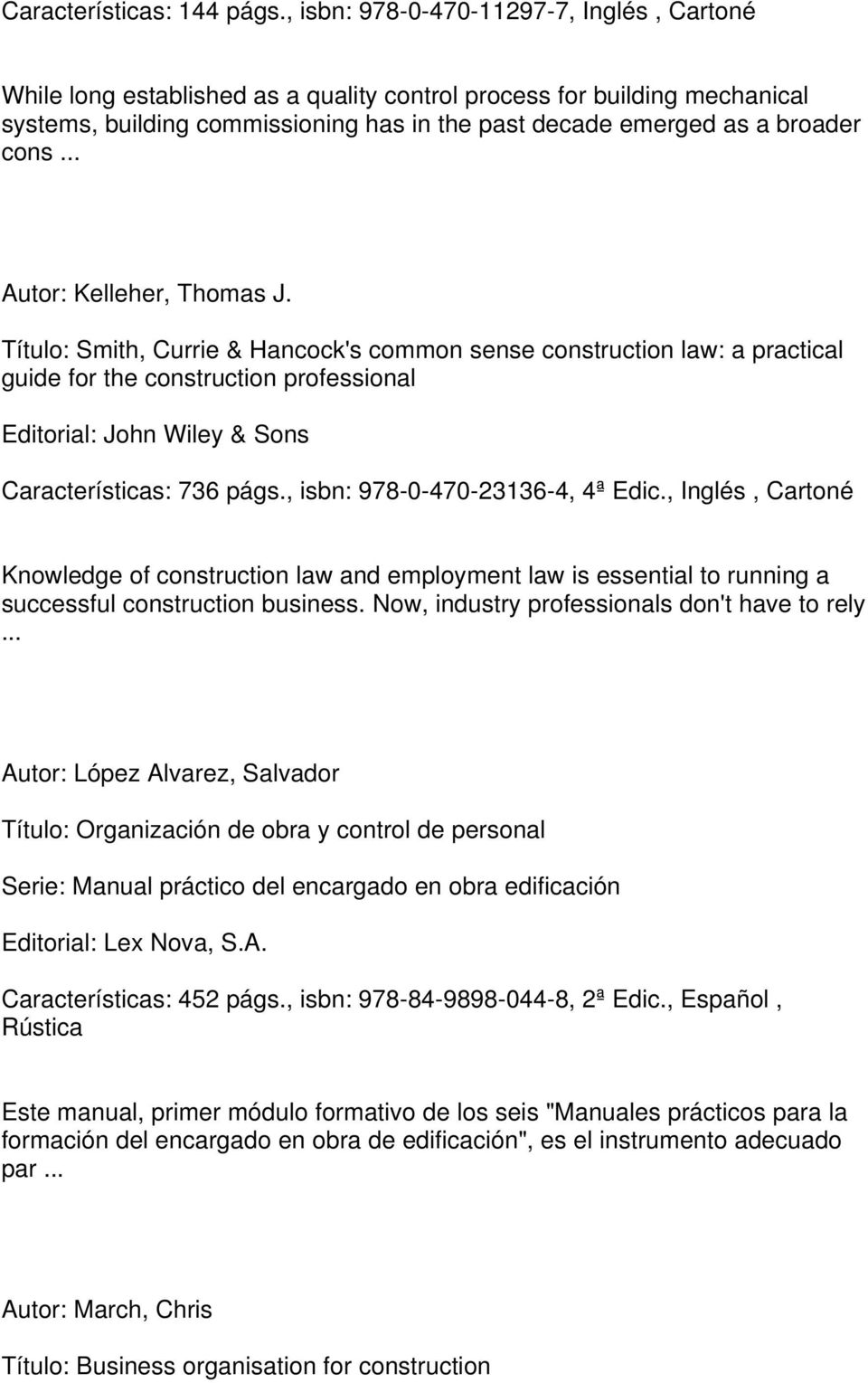 Autor: Kelleher, Thomas J. Título: Smith, Currie & Hancock's common sense construction law: a practical guide for the construction professional Editorial: John Wiley & Sons Características: 736 págs.