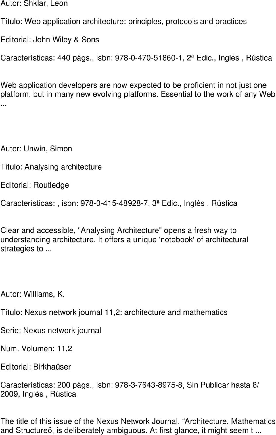 Essential to the work of any Web Autor: Unwin, Simon Título: Analysing architecture Editorial: Routledge Características:, isbn: 978-0-415-48928-7, 3ª Edic.