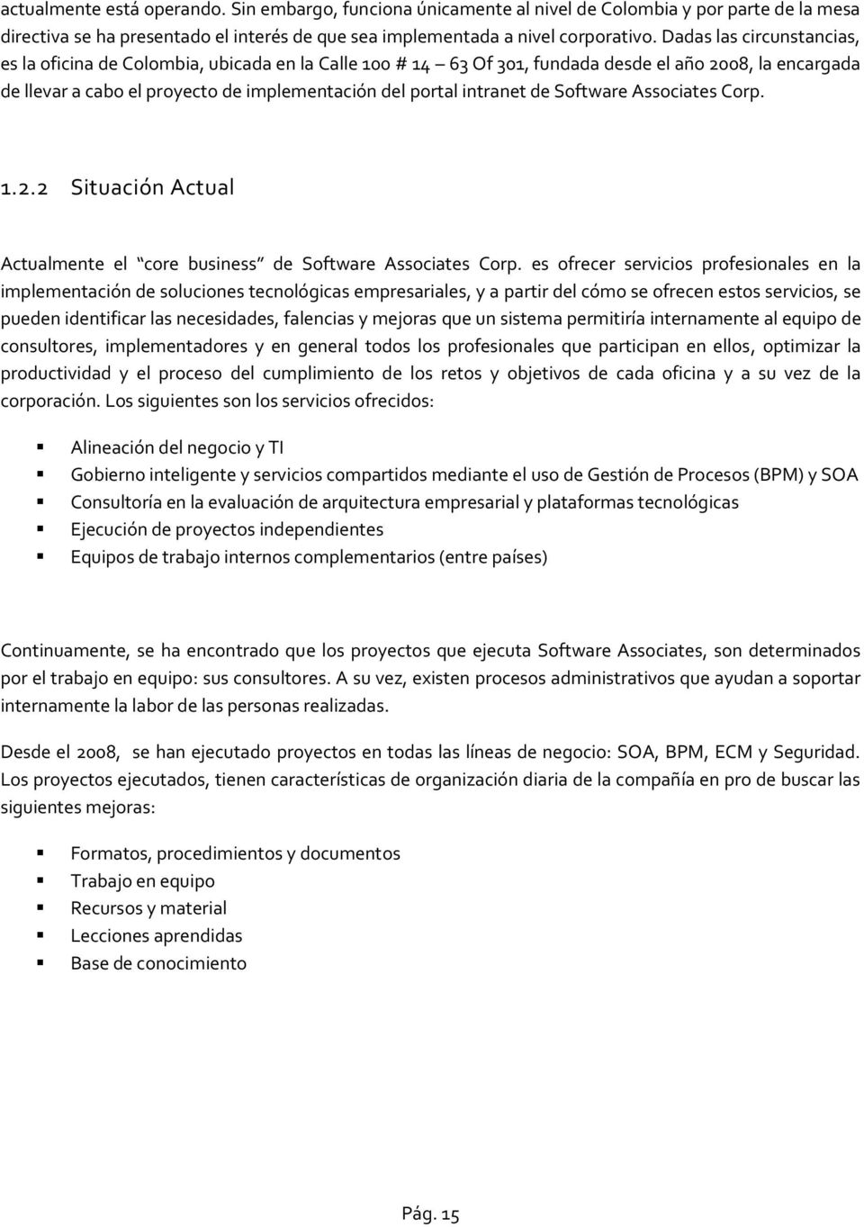 de Software Associates Corp. 1.2.2 Situación Actual Actualmente el core business de Software Associates Corp.