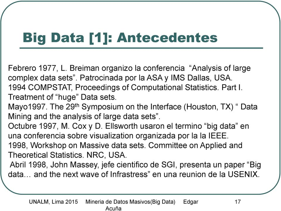 The 29 th Symposium on the Interface (Houston, TX) Data Mining and the analysis of large data sets. Octubre 1997, M. Cox y D.