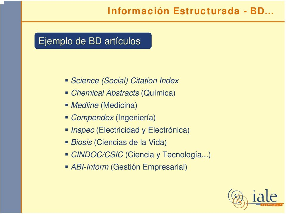 Abstracts (Química) Medline (Medicina) Compendex (Ingeniería) Inspec