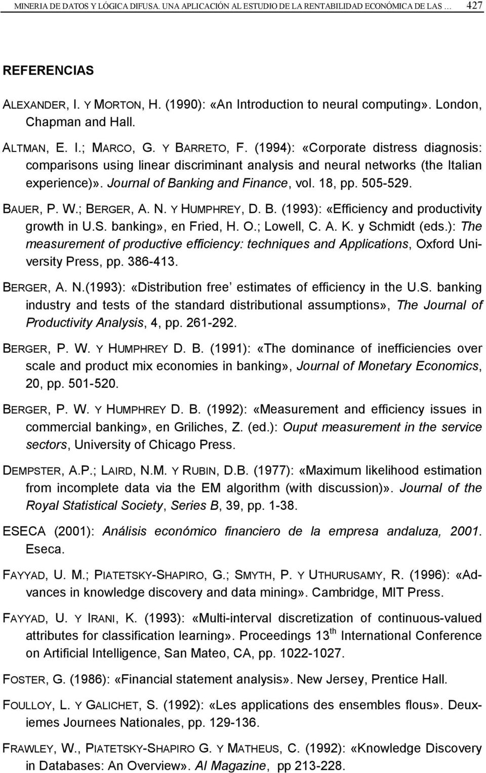 Journal of Banking and Finance, vol. 18, pp. 505-529. BAUER, P. W.; BERGER, A. N. Y HUMPHREY, D. B. (1993): «Efficiency and productivity growth in U.S. banking», en Fried, H. O.; Lowell, C. A. K.