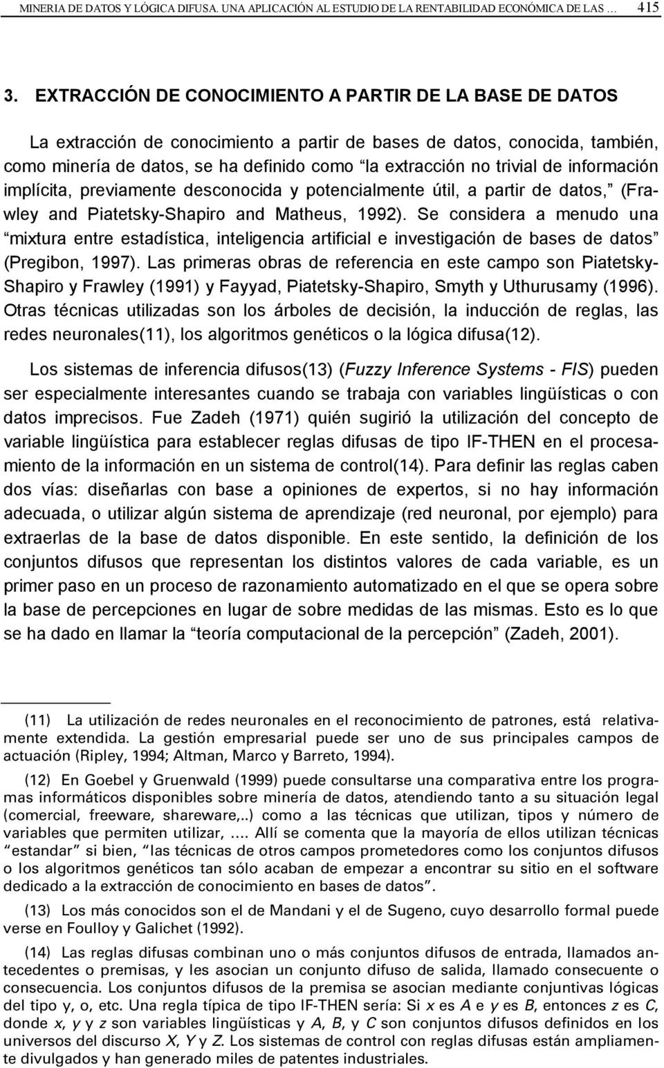 trivial de información implícita, previamente desconocida y potencialmente útil, a partir de datos, (Frawley and Piatetsky-Shapiro and Matheus, 1992).